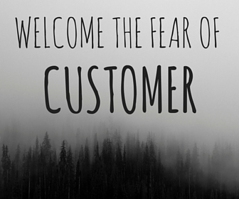 WELCOME THE FEAR OF CUSTOMER