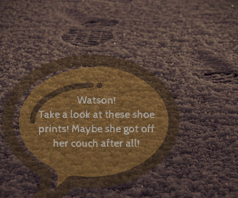 Watson, come see these shoe prints!